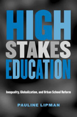 High Stakes Education: Inequality, Globalization, and Urban School Reform - Critical Social Thought (Paperback)
