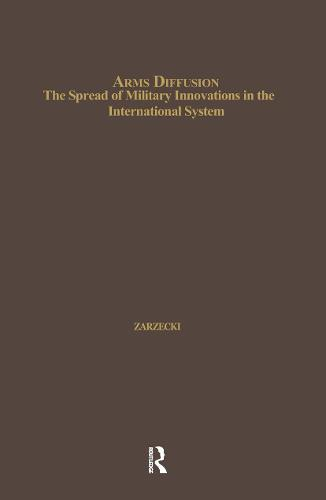 Arms Diffusion: The Spread of Military Innovations in the International System - Issues in Globalization (Hardback)