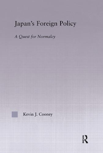 Japan's Foreign Policy Maturation: A Quest for Normalcy - East Asia: History, Politics, Sociology and Culture (Hardback)