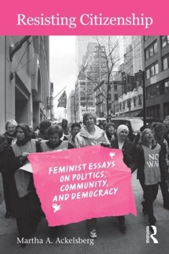 Resisting Citizenship: Feminist Essays on Politics, Community, and Democracy (Paperback)