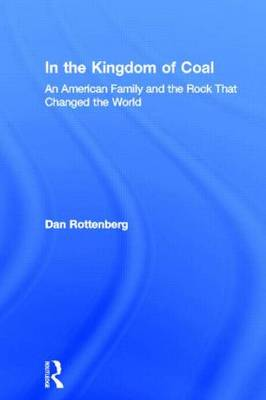 In the Kingdom of Coal: An American Family and the Rock That Changed the World (Hardback)