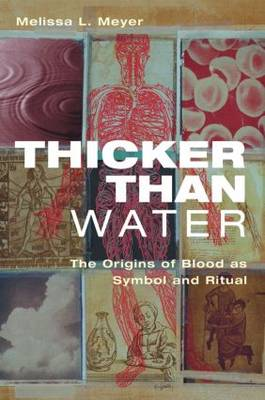 Thicker Than Water: The Origins of Blood as Symbol and Ritual (Hardback)