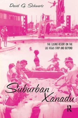 Suburban Xanadu: The Casino Resort on the Las Vegas Strip and Beyond (Hardback)