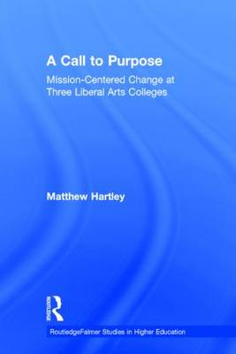 Cover Call to Purpose: Mission-Centered Change at Three Liberal Arts Colleges - RoutledgeFalmer Studies in Higher Education