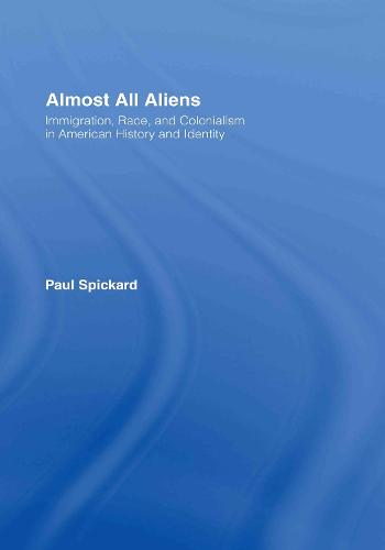 Almost All Aliens: Immigration, Race, and Colonialism in American History and Identity (Hardback)