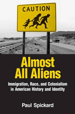 Almost All Aliens: Immigration, Race, and Colonialism in American History and Identity (Paperback)