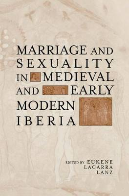 Marriage and Sexuality in Medieval and Early Modern Iberia - Hispanic Issues (Hardback)