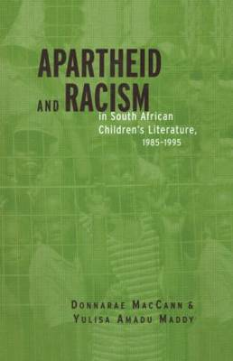 Apartheid and Racism in South African Children's Literature 1985-1995 - Children's Literature and Culture 15 (Hardback)