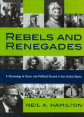 Rebels and Renegades: A Chronology of Social and Political Dissent in the United States (Hardback)