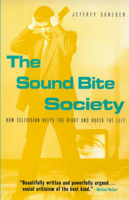 The Sound Bite Society: How Television Helps the Right and Hurts the Left (Paperback)