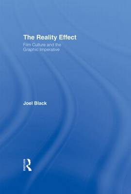 The Reality Effect: Film Culture and the Graphic Imperative (Hardback)