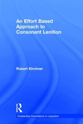 An Effort Based Approach to Consonant Lenition - Outstanding Dissertations in Linguistics (Hardback)