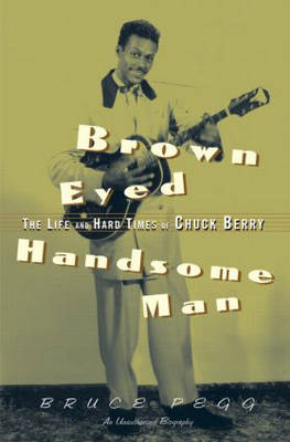 Brown Eyed Handsome Man: The Life and Hard Times of Chuck Berry (Hardback)
