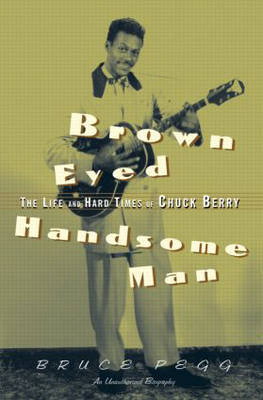 Brown Eyed Handsome Man: The Life and Hard Times of Chuck Berry (Paperback)