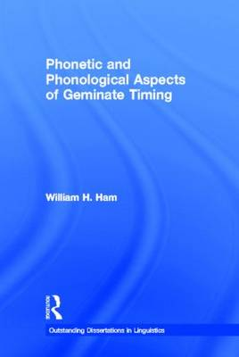 Phonetic and Phonological Aspects of Geminate Timing - Outstanding Dissertations in Linguistics (Hardback)