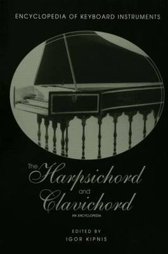The Harpsichord and Clavichord: An Encyclopedia (Hardback)