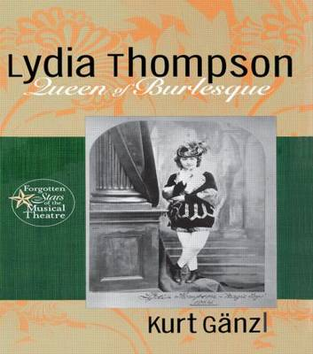 Lydia Thompson: Queen of Burlesque - Forgotten Stars of the Musical Theatre (Hardback)