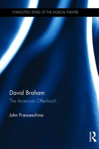 David Braham: The American Offenbach - Forgotten Stars of the Musical Theatre (Hardback)