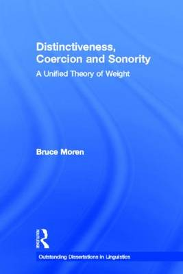 Distinctiveness, Coercion and Sonority: A Unified Theory of Weight - Outstanding Dissertations in Linguistics (Hardback)