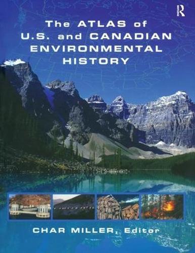 The Atlas of U.S. and Canadian Environmental History (Hardback)