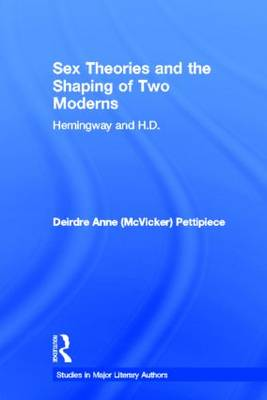 Sex Theories and the Shaping of Two Moderns: Hemingway and H.D. - Studies in Major Literary Authors (Hardback)