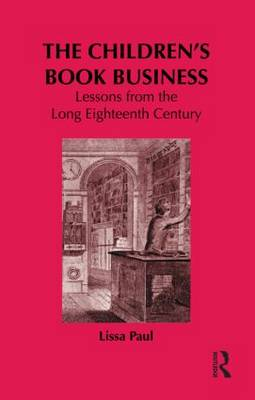 The Children's Book Business: Lessons from the Long Eighteenth Century - Children's Literature and Culture (Hardback)