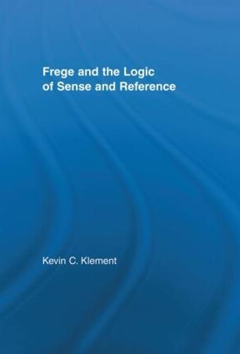 Frege and the Logic of Sense and Reference (Hardback)