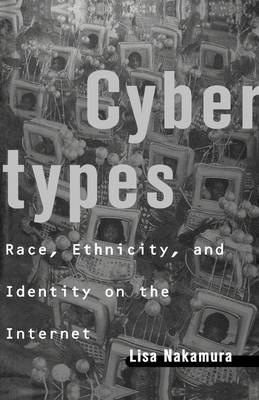 Cybertypes: Race, Ethnicity, and Identity on the Internet (Paperback)