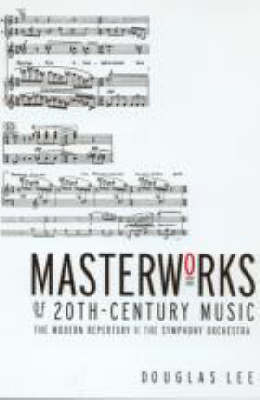 Masterworks of 20th-Century Music: The Modern Repertory of the Symphony Orchestra (Paperback)