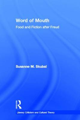 Word of Mouth: Food and Fiction After Freud - Literary Criticism and Cultural Theory (Hardback)