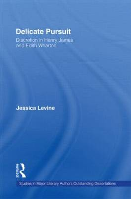 Delicate Pursuit: Discretion in Henry James and Edith Wharton - Studies in Major Literary Authors (Hardback)