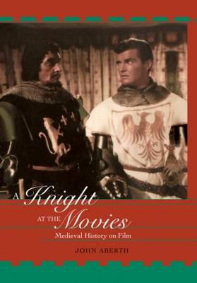 A Knight at the Movies: Medieval History on Film (Hardback)