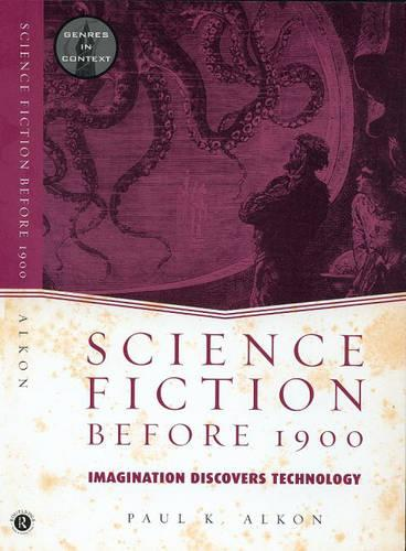 Science Fiction Before 1900: Imagination Discovers Technology - Genres in Context (Paperback)