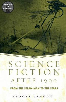 Science Fiction After 1900: From the Steam Man to the Stars - Genres in Context (Paperback)