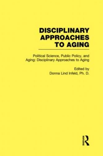 Political Science, Public Policy, and Aging: Disciplinary Approaches to Aging (Hardback)