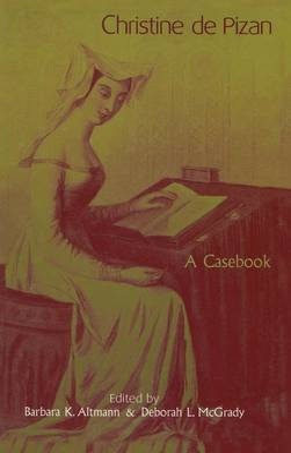 Christine de Pizan: A Casebook - Garland Medieval Casebooks 34 (Hardback)