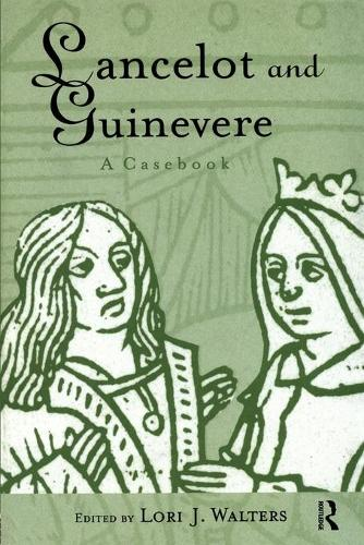 Lancelot and Guinevere: A Casebook - Arthurian Characters and Themes (Paperback)