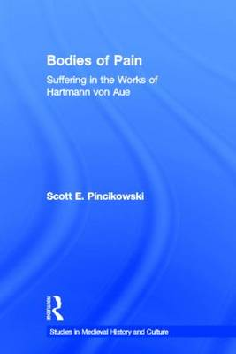 Bodies of Pain: Suffering in the Works of Hartmann von Aue - Studies in Medieval History and Culture (Hardback)