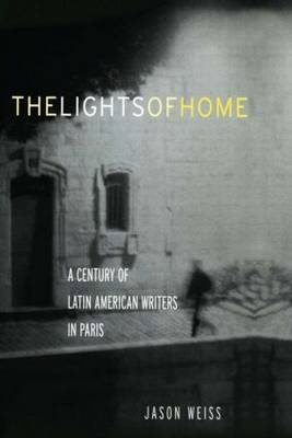 The Lights of Home: A Century of Latin American Writers in Paris (Hardback)