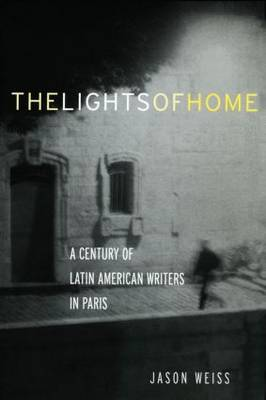 The Lights of Home: A Century of Latin American Writers in Paris (Paperback)