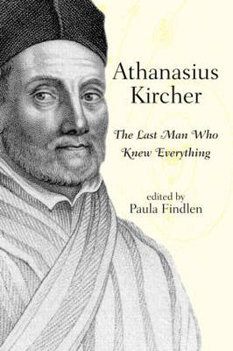 Athanasius Kircher: The Last Man Who Knew Everything (Hardback)