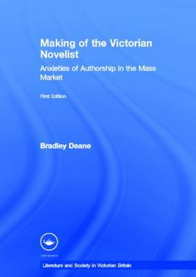 Making of the Victorian Novelist: Anxieties of Authorship in the Mass Market - Literary Criticism and Cultural Theory (Hardback)