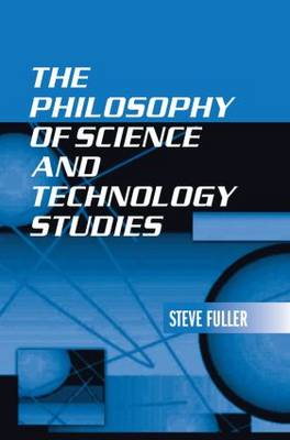The Philosophy of Science and Technology Studies (Hardback)