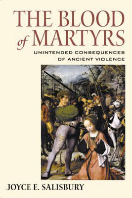 The Blood of Martyrs: Unintended Consequences of Ancient Violence (Hardback)