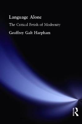 Language Alone: The Critical Fetish of Modernity (Paperback)
