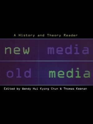 New Media, Old Media: A History and Theory Reader (Hardback)