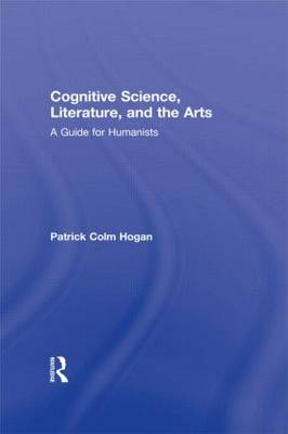 Cognitive Science, Literature, and the Arts: A Guide for Humanists (Hardback)