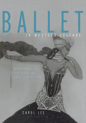 Ballet in Western Culture: A History of Its Origins and Evolution (Paperback)