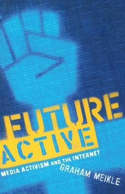 Future Active: Media Activism and the Internet (Paperback)