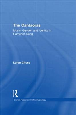 Cantaoras: Music, Gender and Identity in Flamenco Song - Current Research in Ethnomusicology: Outstanding Dissertations 7 (Hardback)